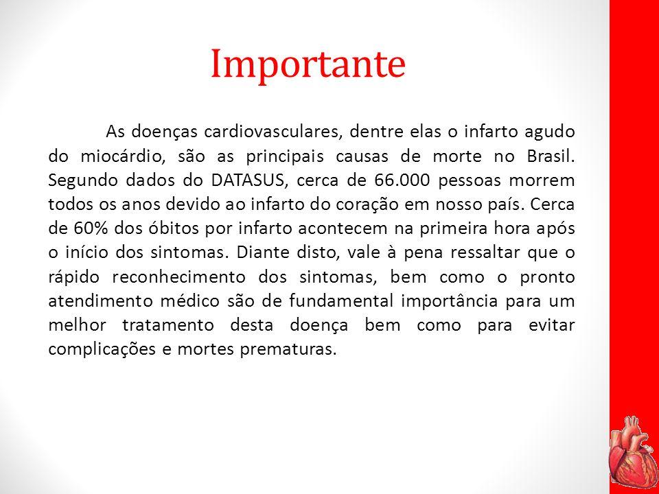 Importante As doenças cardiovasculares, dentre elas o infarto agudo do miocárdio, são as principais causas de morte no Brasil. Segundo dados do DATASU