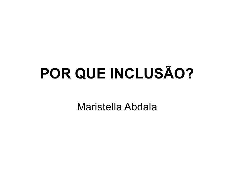 POR QUE INCLUSÃO? Maristella Abdala