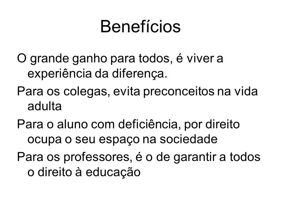 Benefícios O grande ganho para todos, é viver a experiência da diferença. Para os colegas, evita preconceitos na vida adulta Para o aluno com deficiên