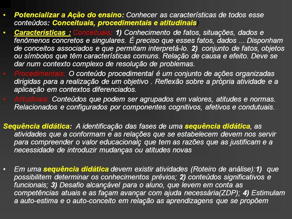 Potencializar a Ação do ensino: Conhecer as características de todos esse conteúdos: Conceituais, procedimentais e atitudinais) Características : Conceituais: 1) Conhecimento de fatos, situações, dados e fenômenos concretos e singulares.
