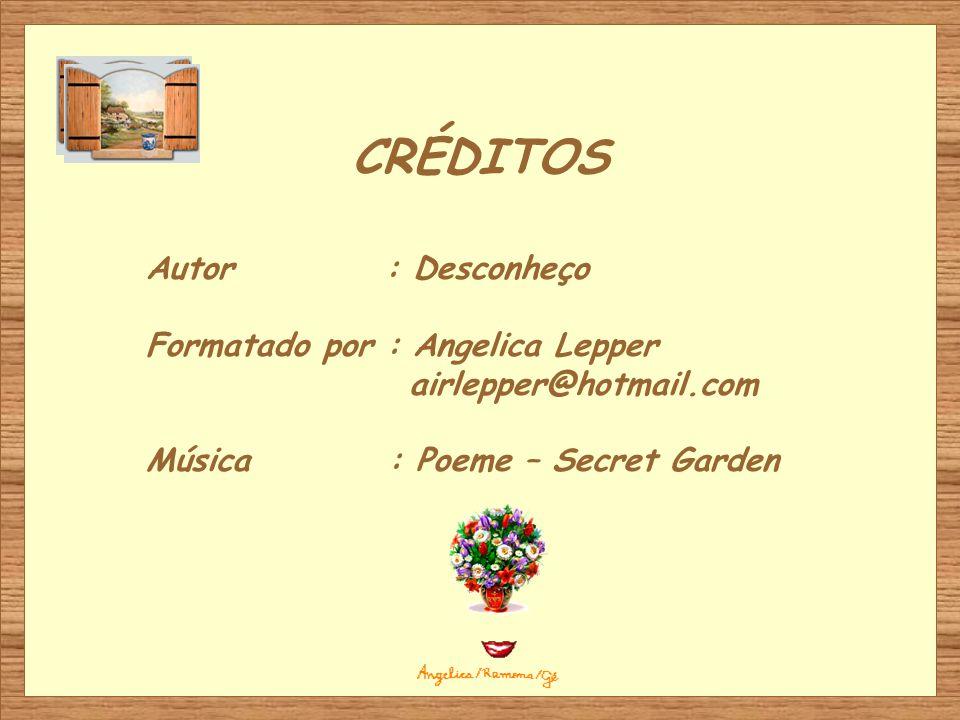 CRÉDITOS Autor : Desconheço Formatado por : Angelica Lepper airlepper@hotmail.com Música : Poeme – Secret Garden