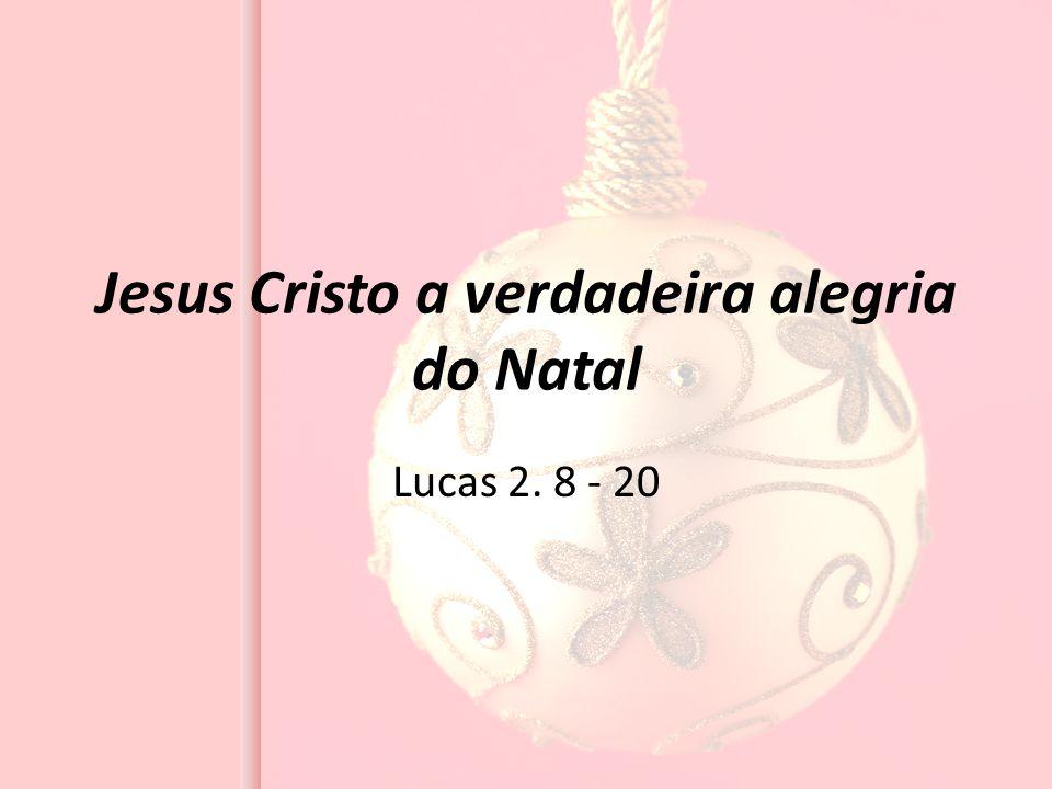 Jesus Cristo a verdadeira alegria do Natal Lucas 2. 8 - 20