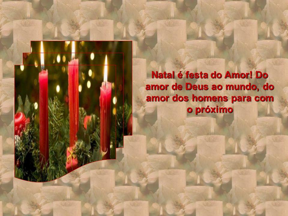 Natal é festa do Amor! Do amor de Deus ao mundo, do amor dos homens para com o próximo