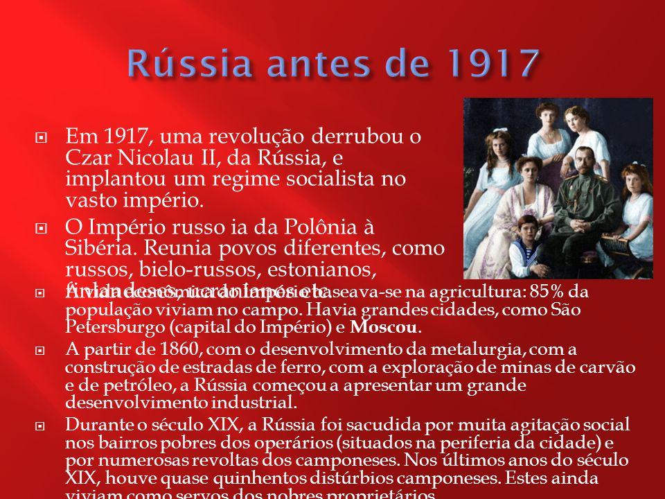  Em 1917, uma revolução derrubou o Czar Nicolau II, da Rússia, e implantou um regime socialista no vasto império.