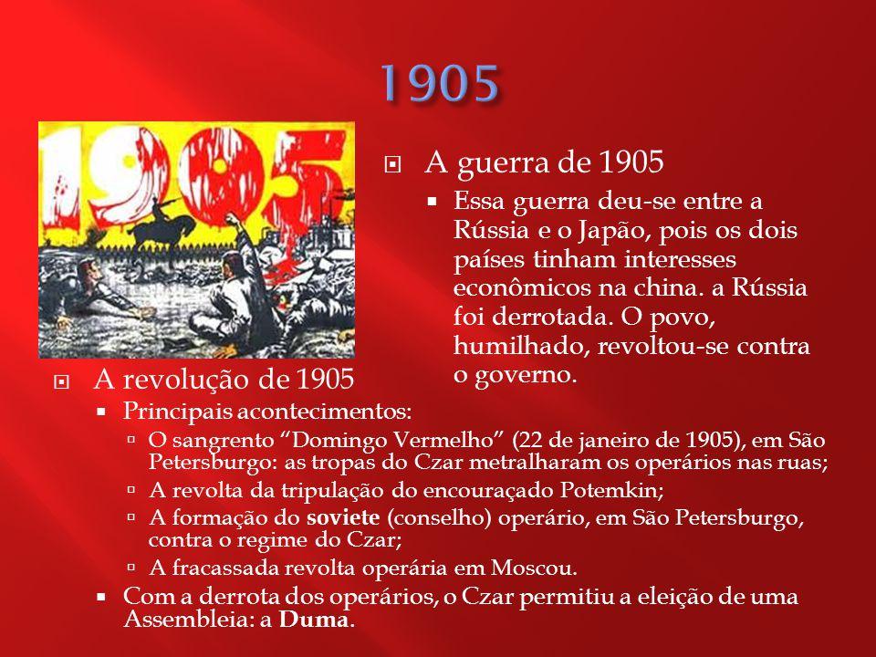  A guerra de 1905  Essa guerra deu-se entre a Rússia e o Japão, pois os dois países tinham interesses econômicos na china.