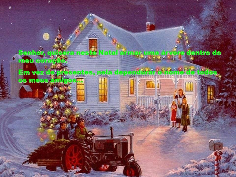 Senhor, quisera neste Natal armar uma árvore dentro do meu coração.