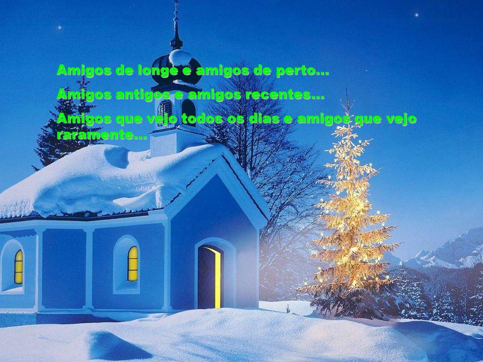 Senhor, quisera neste Natal armar uma árvore dentro do meu coração. Em vez de presentes, nela dependurar o nome de todos os meus amigos...
