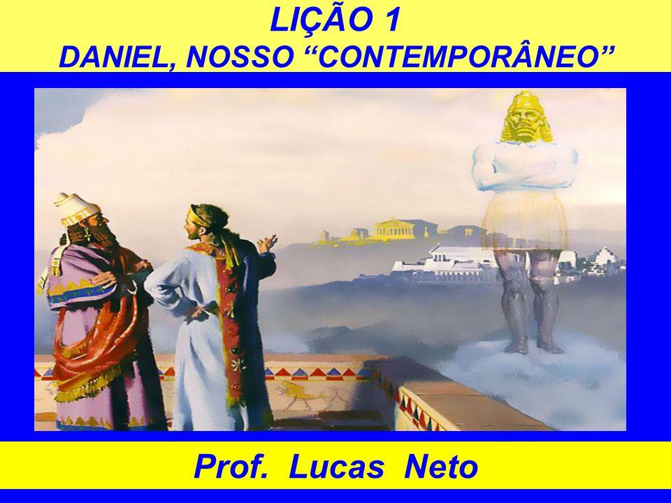 LIÇÃO 1 DANIEL, NOSSO CONTEMPORÂNEO Prof. Lucas Neto