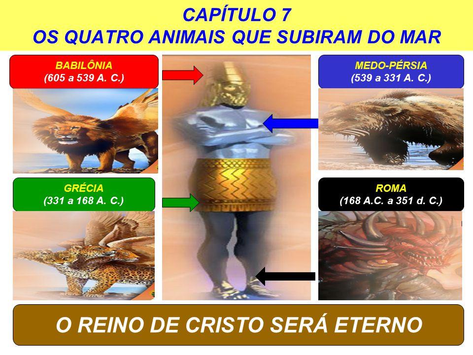 CAPÍTULO 7 OS QUATRO ANIMAIS QUE SUBIRAM DO MAR BABILÔNIA (605 a 539 A.
