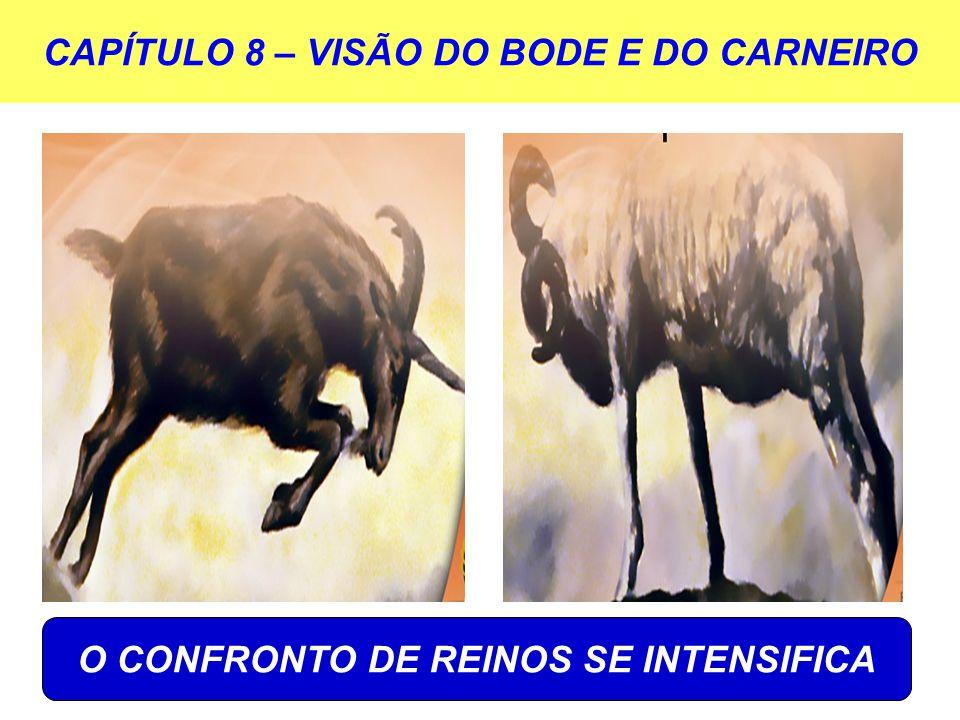 CAPÍTULO 8 – VISÃO DO BODE E DO CARNEIRO O CONFRONTO DE REINOS SE INTENSIFICA