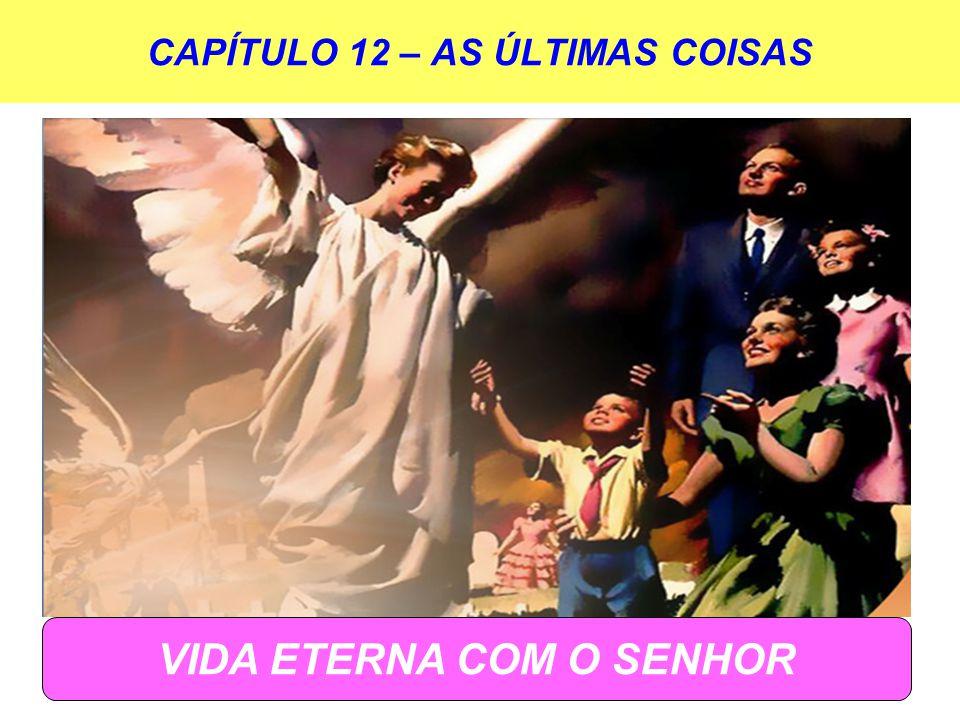 CAPÍTULO 12 – AS ÚLTIMAS COISAS VIDA ETERNA COM O SENHOR
