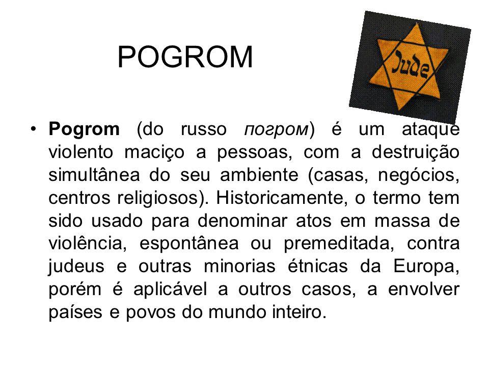 POGROM Pogrom (do russo погром) é um ataque violento maciço a pessoas, com a destruição simultânea do seu ambiente (casas, negócios, centros religiosos).