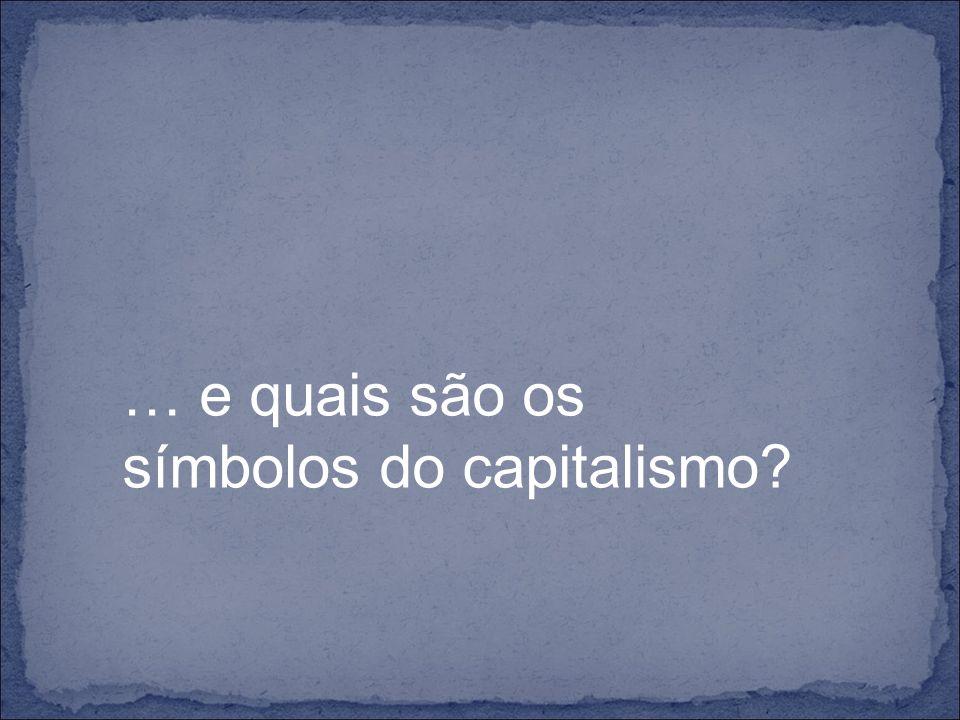 … e quais são os símbolos do capitalismo?
