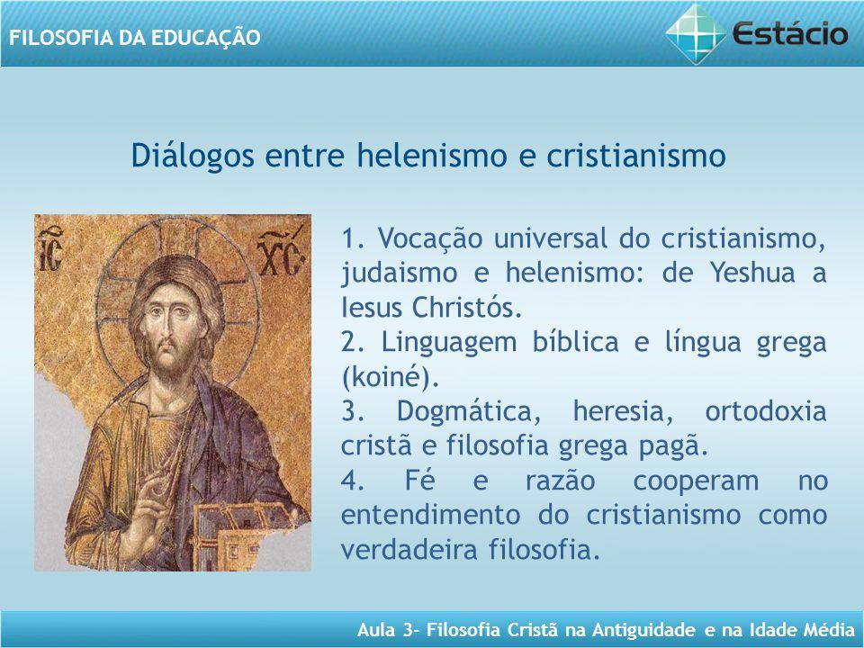 Aula 3- Filosofia Cristã na Antiguidade e na Idade Média FILOSOFIA DA EDUCAÇÃO Diálogos entre helenismo e cristianismo 1.