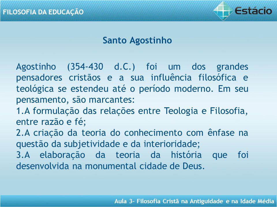 Aula 3- Filosofia Cristã na Antiguidade e na Idade Média FILOSOFIA DA EDUCAÇÃO Santo Agostinho Agostinho (354-430 d.C.) foi um dos grandes pensadores