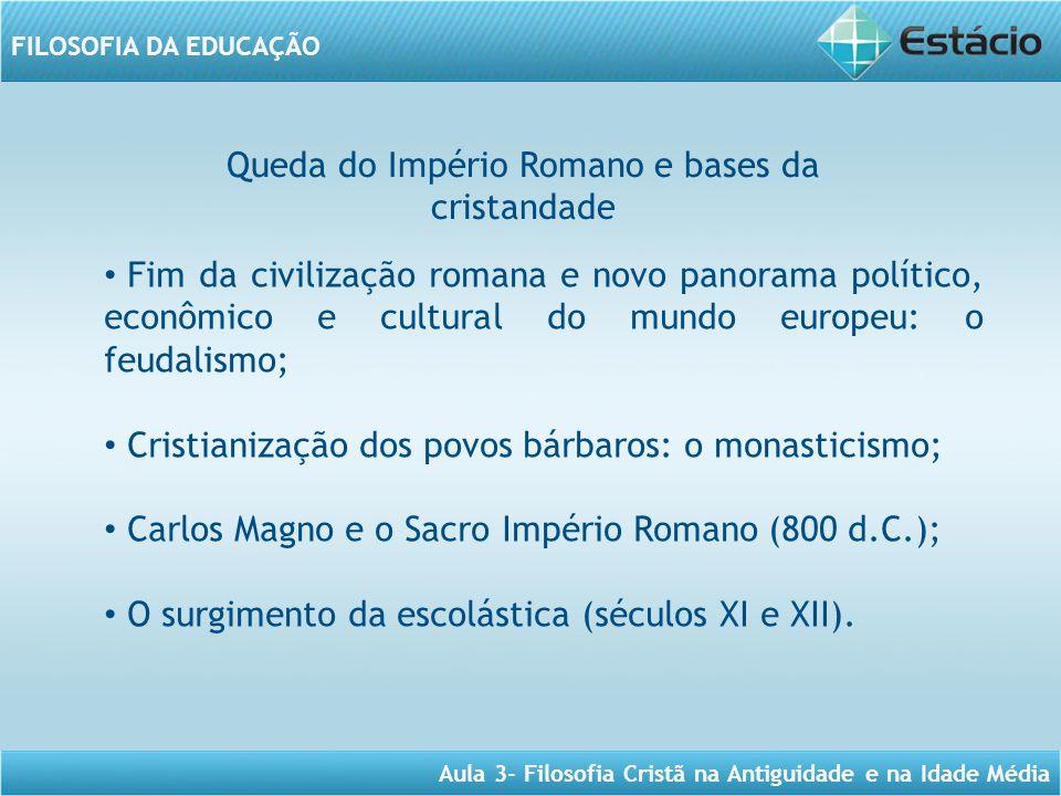 Aula 3- Filosofia Cristã na Antiguidade e na Idade Média FILOSOFIA DA EDUCAÇÃO Queda do Império Romano e bases da cristandade Fim da civilização roman