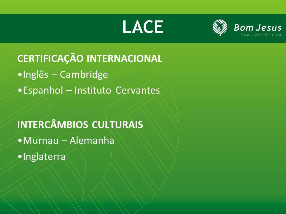 LACE CERTIFICAÇÃO INTERNACIONAL Inglês – Cambridge Espanhol – Instituto Cervantes INTERCÂMBIOS CULTURAIS Murnau – Alemanha Inglaterra