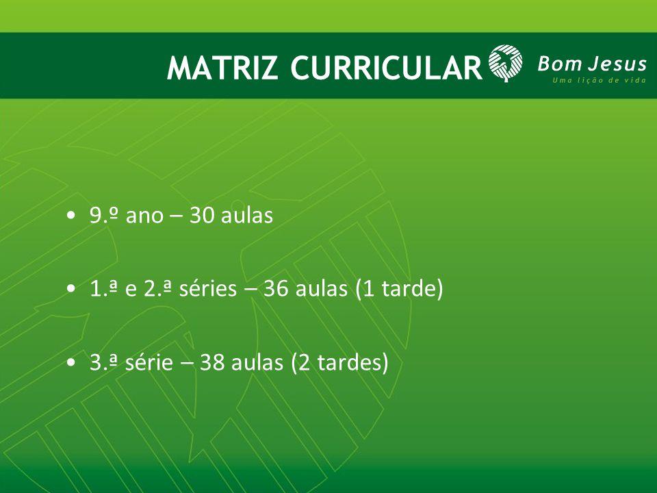 MATRIZ CURRICULAR 9.º ano – 30 aulas 1.ª e 2.ª séries – 36 aulas (1 tarde) 3.ª série – 38 aulas (2 tardes)