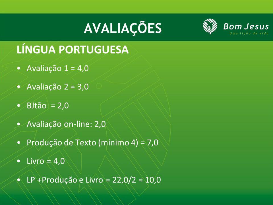 AVALIAÇÕES LÍNGUA PORTUGUESA Avaliação 1 = 4,0 Avaliação 2 = 3,0 BJtão = 2,0 Avaliação on-line: 2,0 Produção de Texto (mínimo 4) = 7,0 Livro = 4,0 LP