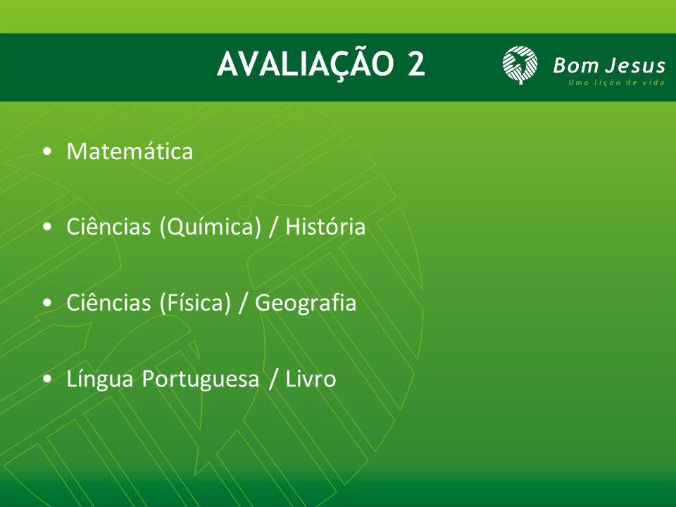 AVALIAÇÃO 2 Matemática Ciências (Química) / História Ciências (Física) / Geografia Língua Portuguesa / Livro