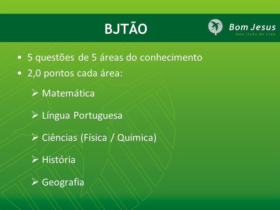 BJTÃO 5 questões de 5 áreas do conhecimento 2,0 pontos cada área:  Matemática  Língua Portuguesa  Ciências (Física / Química)  História  Geografi