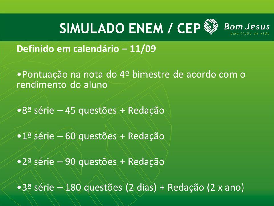 SIMULADO ENEM / CEP Definido em calendário – 11/09 Pontuação na nota do 4º bimestre de acordo com o rendimento do aluno 8ª série – 45 questões + Redaç