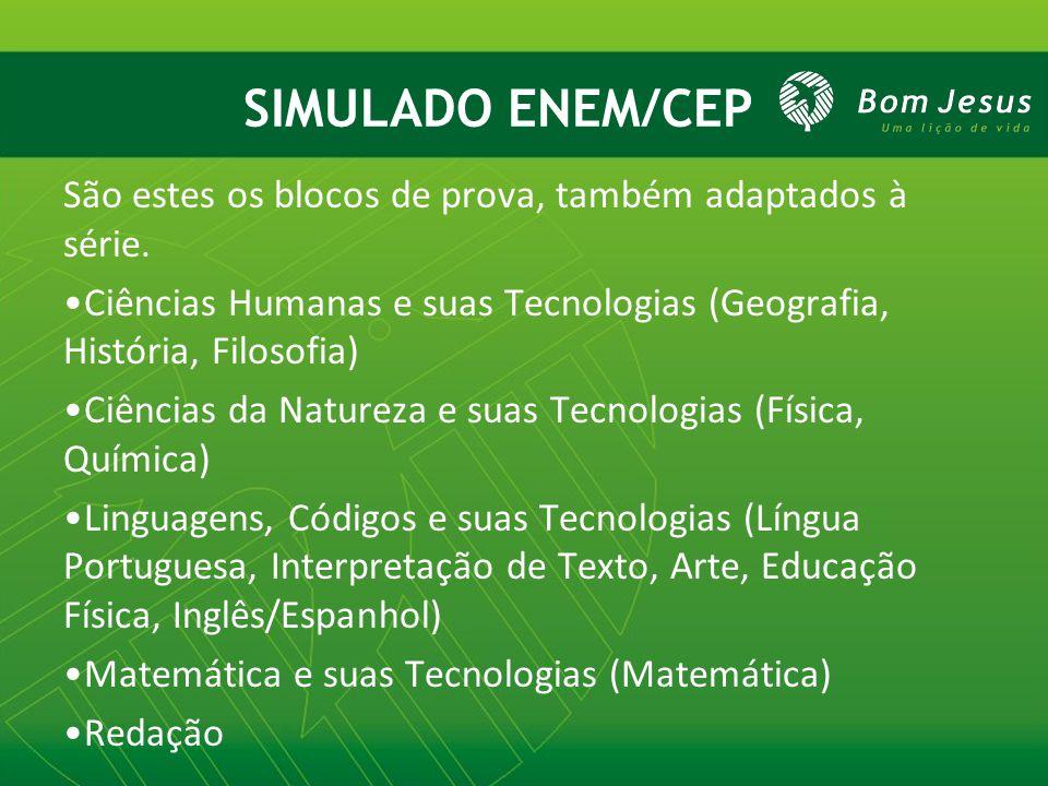 SIMULADO ENEM/CEP São estes os blocos de prova, também adaptados à série. Ciências Humanas e suas Tecnologias (Geografia, História, Filosofia) Ciência
