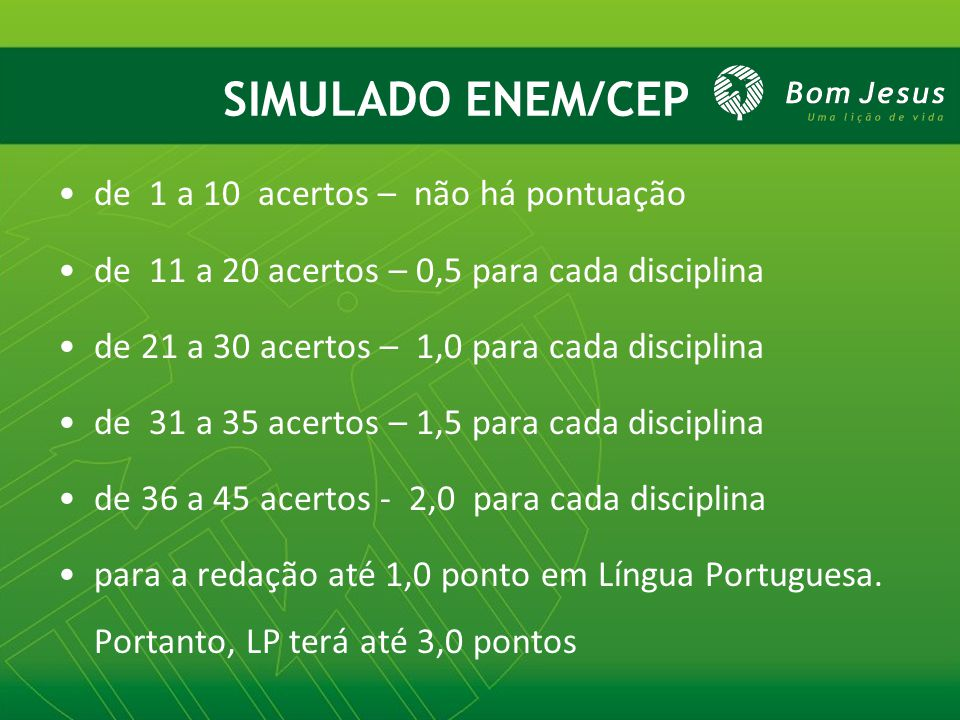 SIMULADO ENEM/CEP de 1 a 10 acertos – não há pontuação de 11 a 20 acertos – 0,5 para cada disciplina de 21 a 30 acertos – 1,0 para cada disciplina de