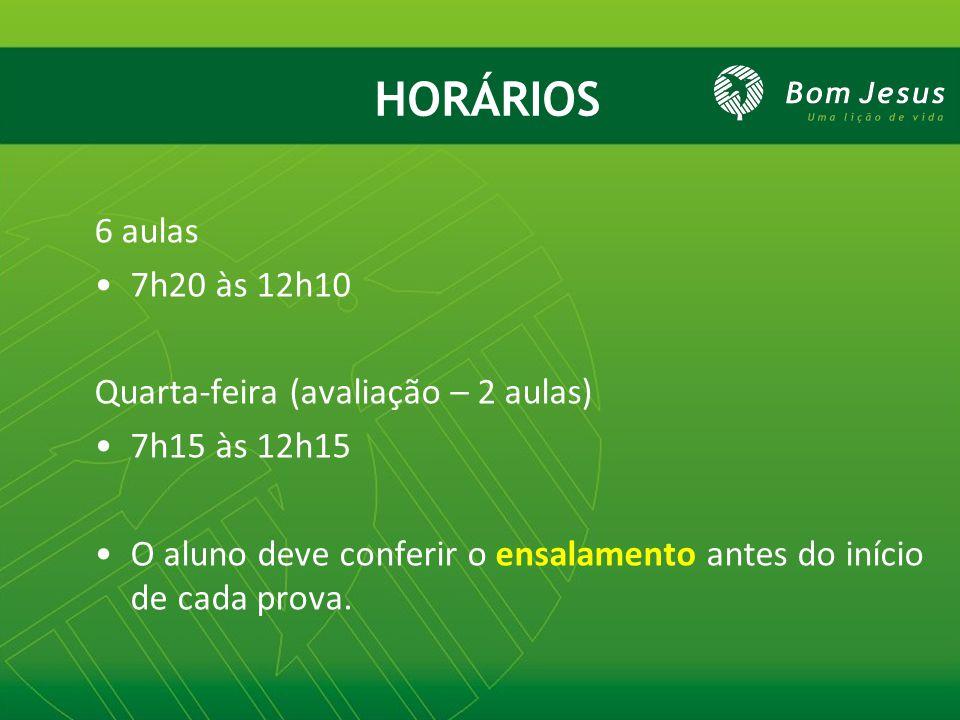 HORÁRIOS 6 aulas 7h20 às 12h10 Quarta-feira (avaliação – 2 aulas) 7h15 às 12h15 O aluno deve conferir o ensalamento antes do início de cada prova.