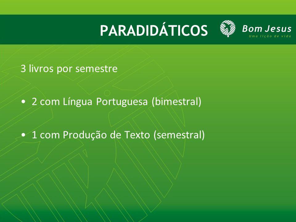 PARADIDÁTICOS 3 livros por semestre 2 com Língua Portuguesa (bimestral) 1 com Produção de Texto (semestral)