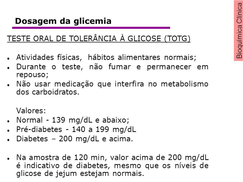 Bioquímica Clínica TESTE ORAL DE TOLERÂNCIA À GLICOSE (TOTG) Atividades físicas, hábitos alimentares normais; Durante o teste, não fumar e permanecer