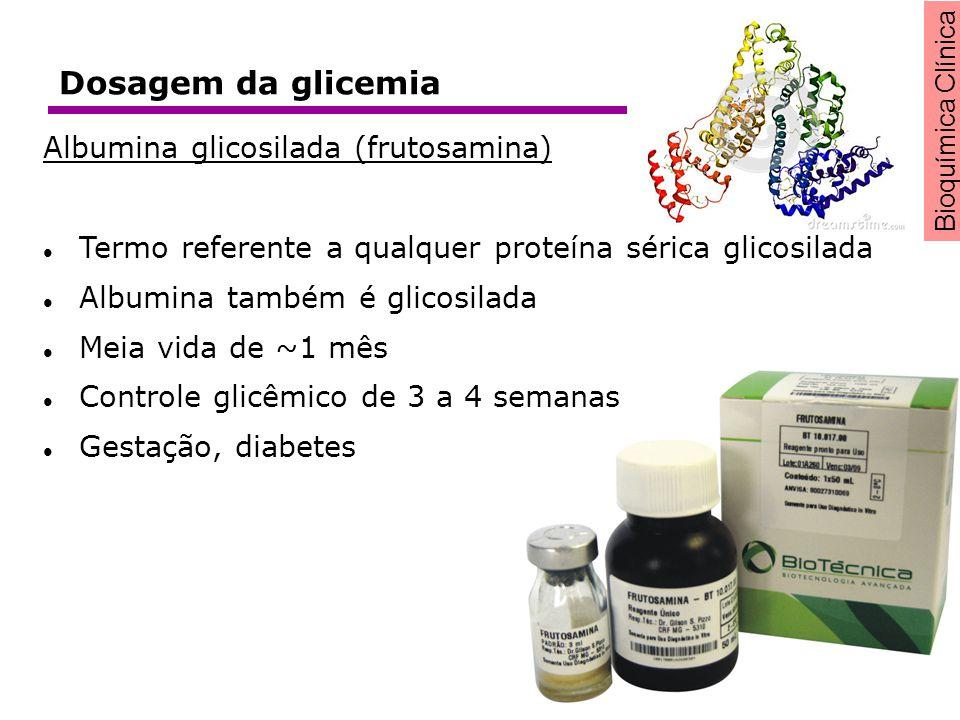 Bioquímica Clínica Dosagem da glicemia Albumina glicosilada (frutosamina) Termo referente a qualquer proteína sérica glicosilada Albumina também é gli