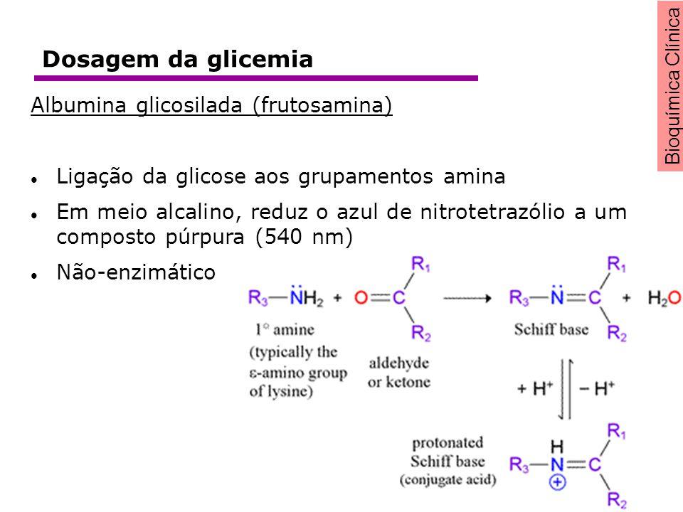 Bioquímica Clínica Dosagem da glicemia Albumina glicosilada (frutosamina) Ligação da glicose aos grupamentos amina Em meio alcalino, reduz o azul de n