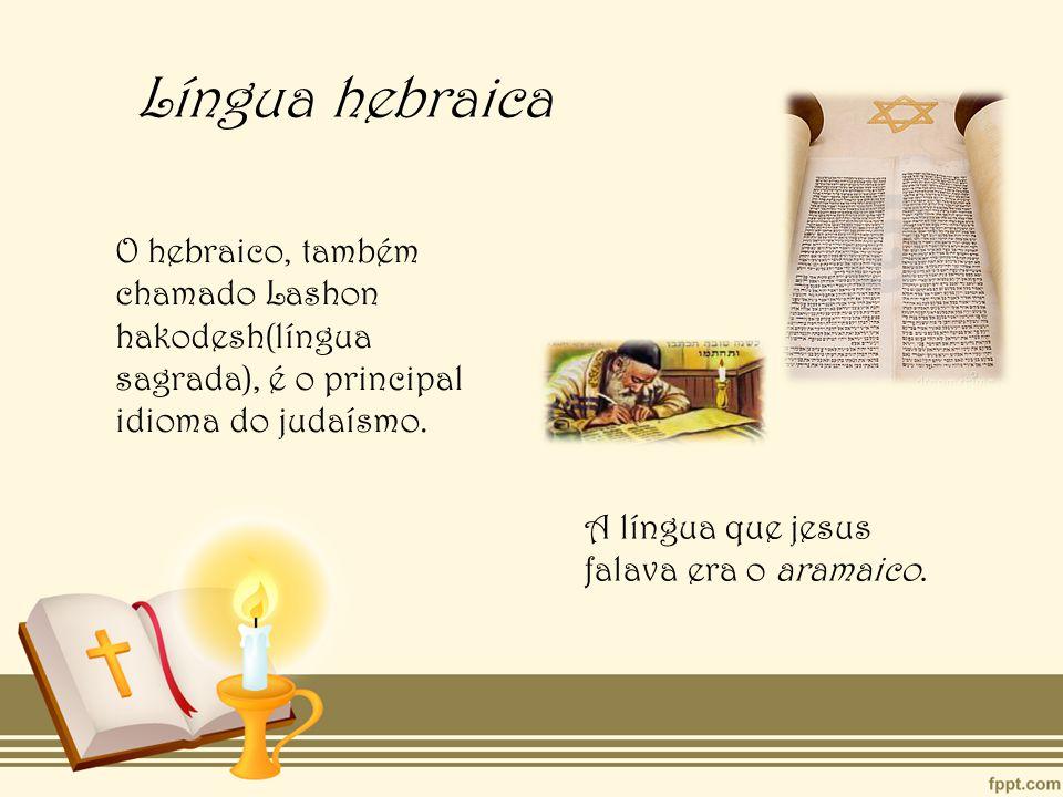 Língua hebraica O hebraico, também chamado Lashon hakodesh(língua sagrada), é o principal idioma do judaísmo.
