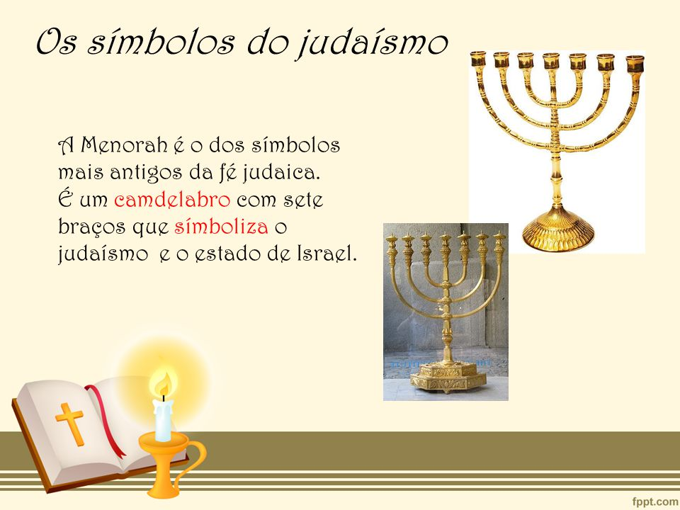 Os símbolos do judaísmo A Menorah é o dos símbolos mais antigos da fé judaica.