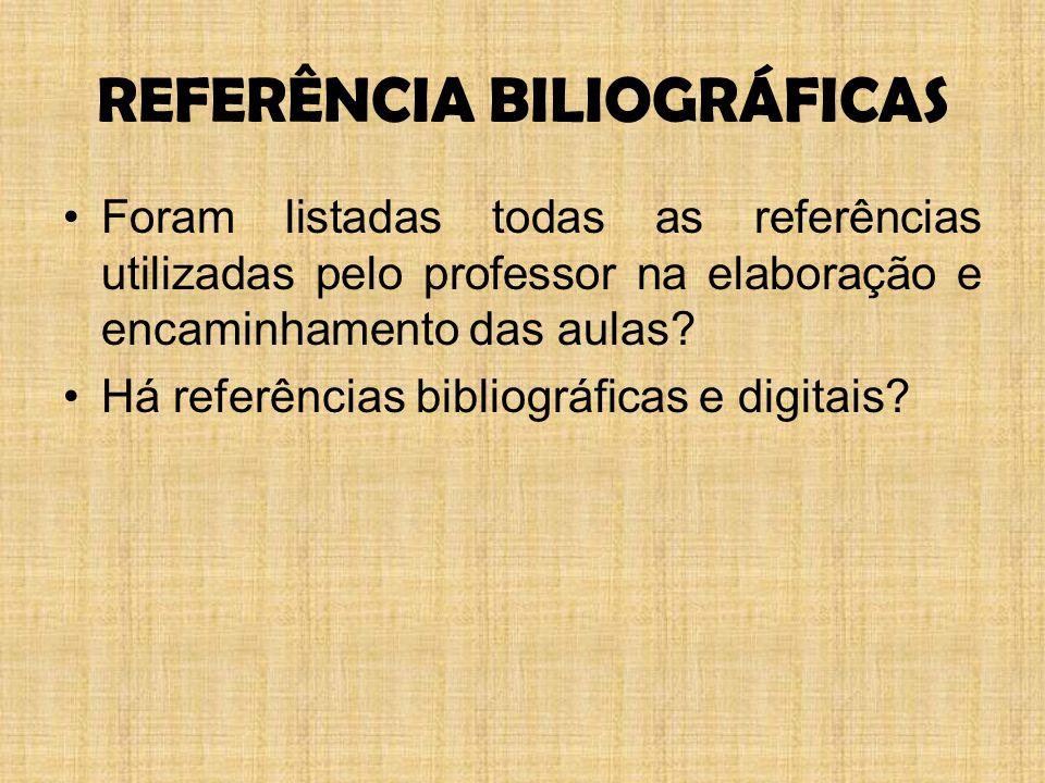 REFERÊNCIA BILIOGRÁFICAS Foram listadas todas as referências utilizadas pelo professor na elaboração e encaminhamento das aulas.