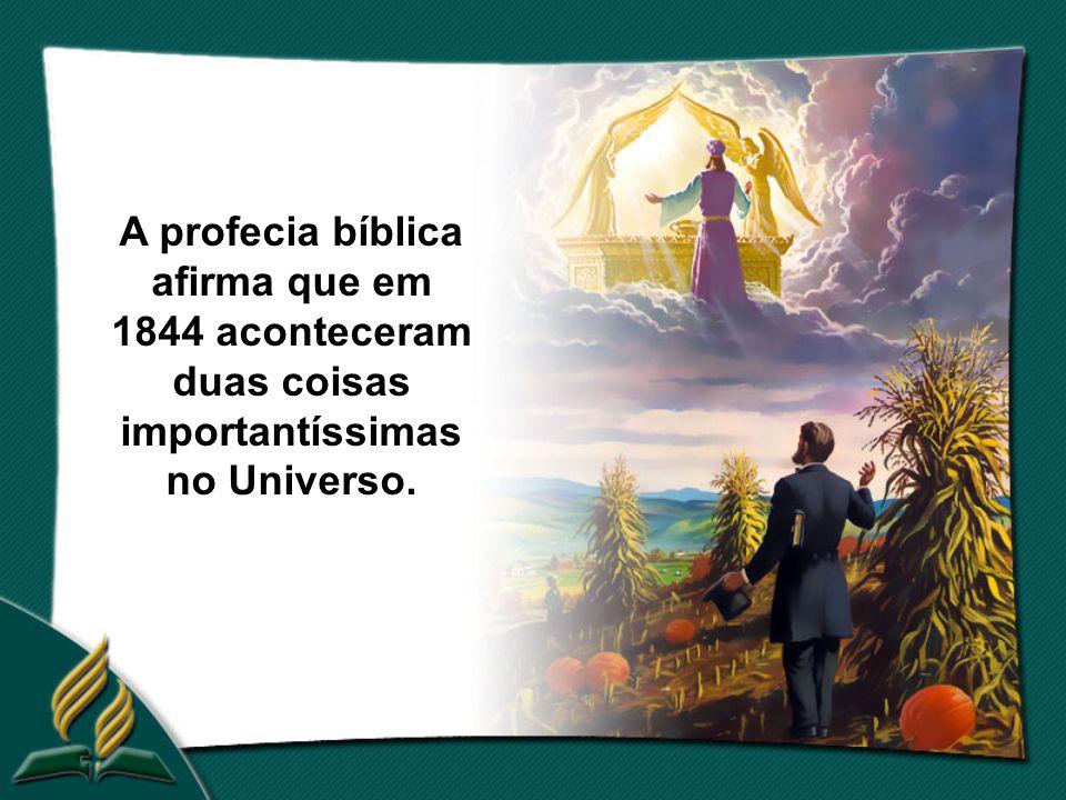 A profecia bíblica afirma que em 1844 aconteceram duas coisas importantíssimas no Universo.