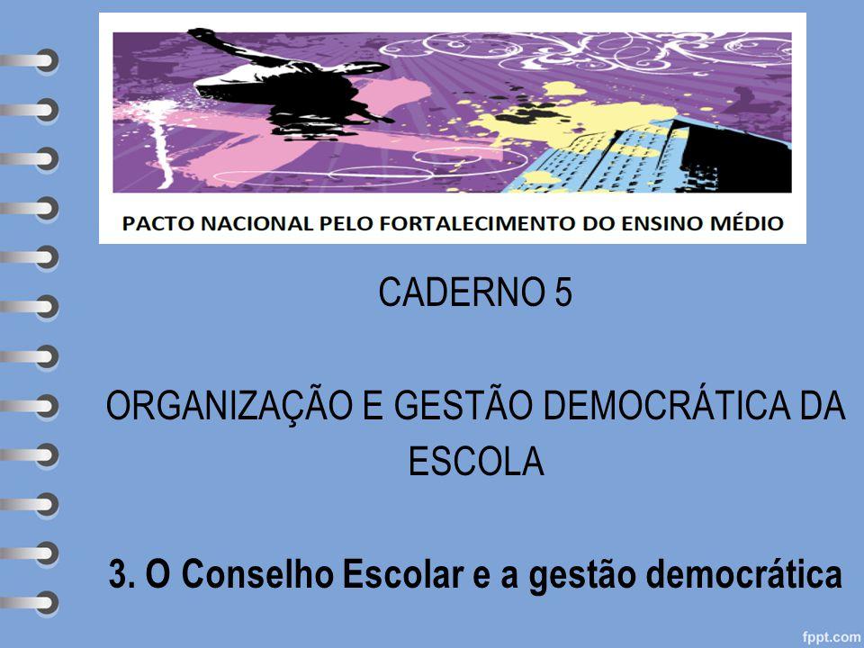 CADERNO 5 ORGANIZAÇÃO E GESTÃO DEMOCRÁTICA DA ESCOLA 3. O Conselho Escolar e a gestão democrática Subheading goes here