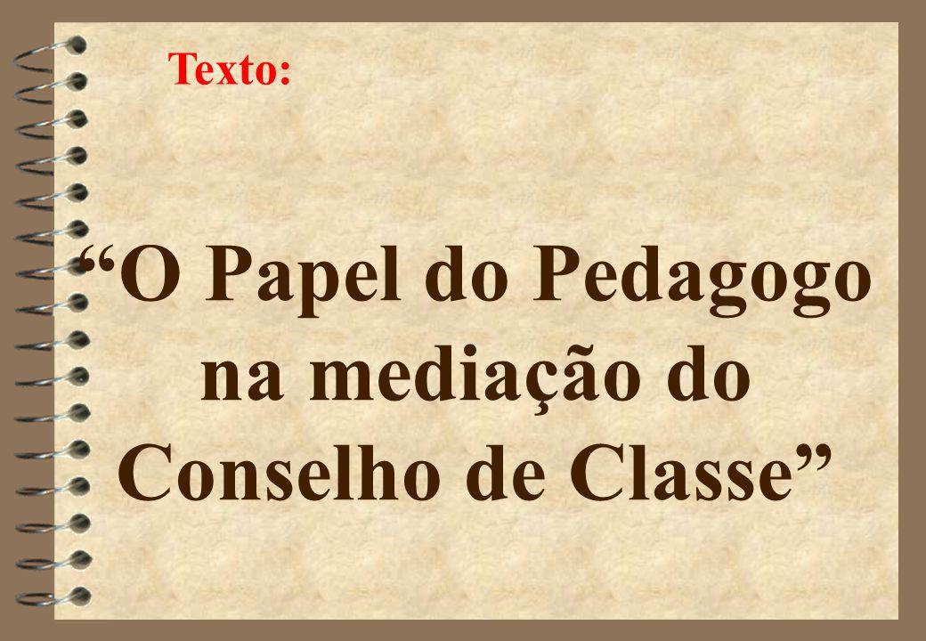 O Papel do Pedagogo na mediação do Conselho de Classe Texto: