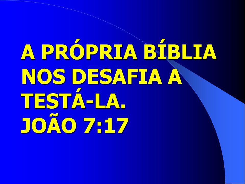 A PRÓPRIA BÍBLIA NOS DESAFIA A TESTÁ-LA. JOÃO 7:17