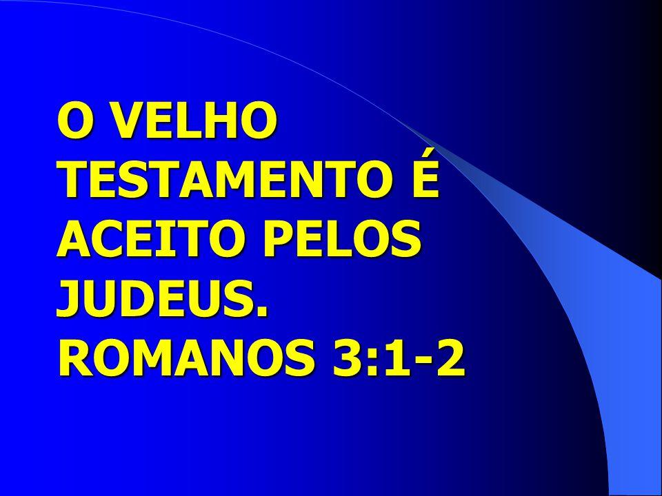O VELHO TESTAMENTO É ACEITO PELOS JUDEUS. ROMANOS 3:1-2