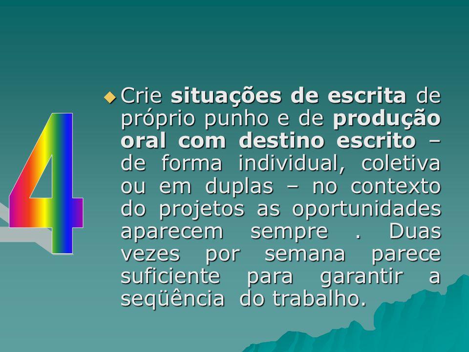  Crie situações de escrita de próprio punho e de produção oral com destino escrito – de forma individual, coletiva ou em duplas – no contexto do proj