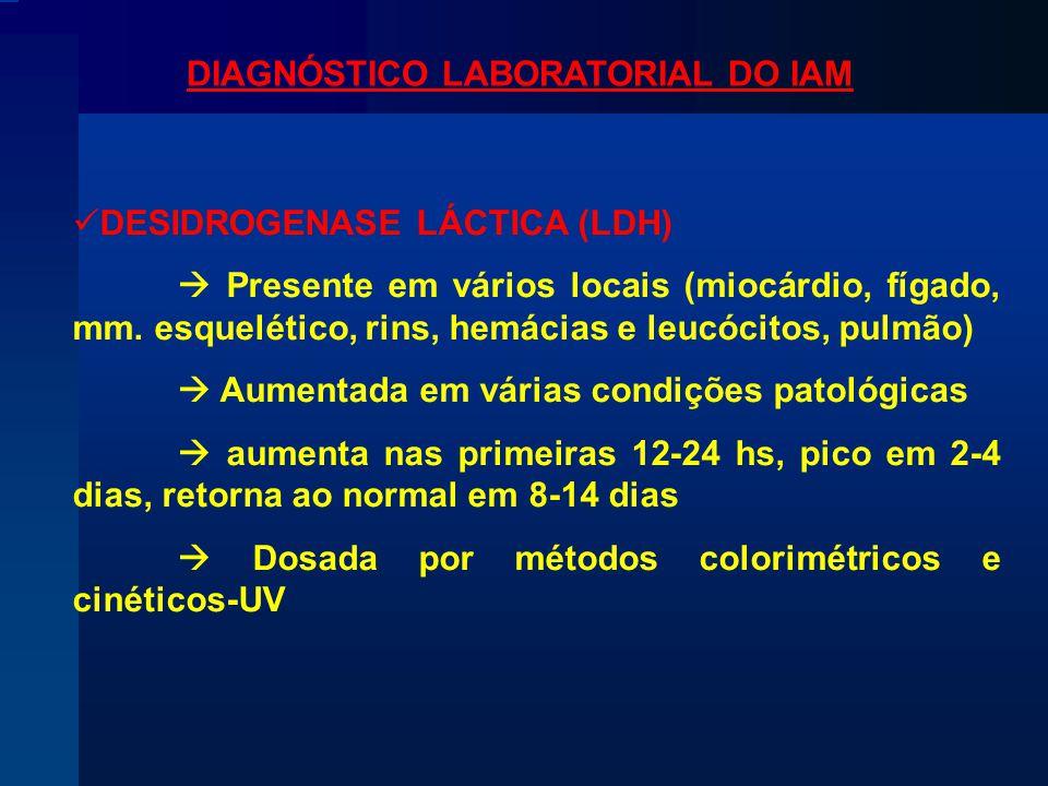 DESIDROGENASE LÁCTICA (LDH)  Presente em vários locais (miocárdio, fígado, mm.
