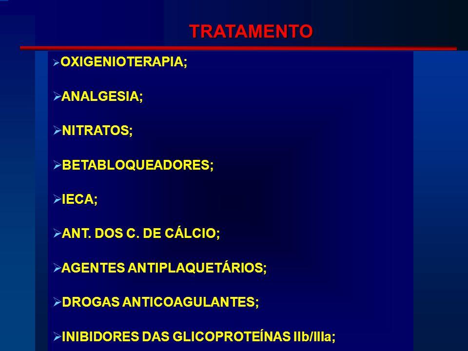 TRATAMENTO  OXIGENIOTERAPIA;  ANALGESIA;  NITRATOS;  BETABLOQUEADORES;  IECA;  ANT.