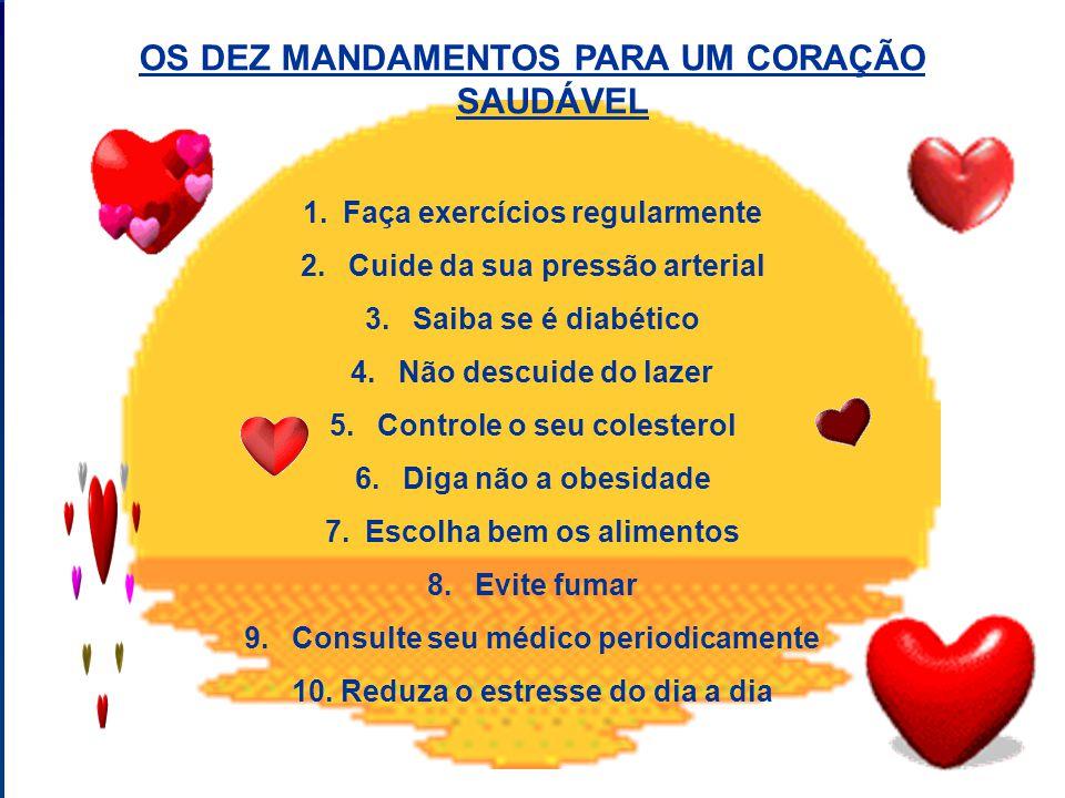 OS DEZ MANDAMENTOS PARA UM CORAÇÃO SAUDÁVEL 1.Faça exercícios regularmente 2.