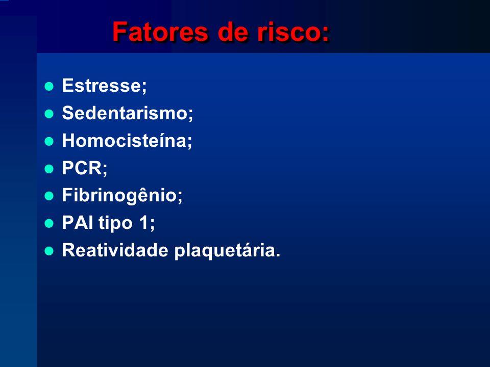 Fatores de risco: Estresse; Sedentarismo; Homocisteína; PCR; Fibrinogênio; PAI tipo 1; Reatividade plaquetária.