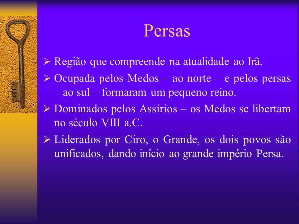 Persas  Dominaram babilônios, assírios, egípcios, hebreus e fenícios, dentre outros povos da antiguidade.