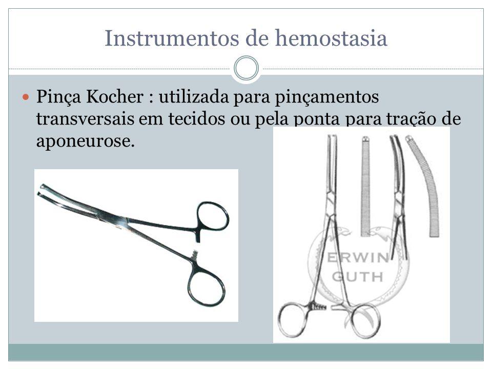 Instrumentos de hemostasia Pinça Kocher : utilizada para pinçamentos transversais em tecidos ou pela ponta para tração de aponeurose.