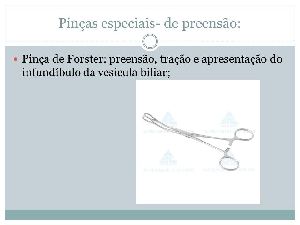 Pinças especiais- de preensão: Pinça de Forster: preensão, tração e apresentação do infundíbulo da vesicula biliar;