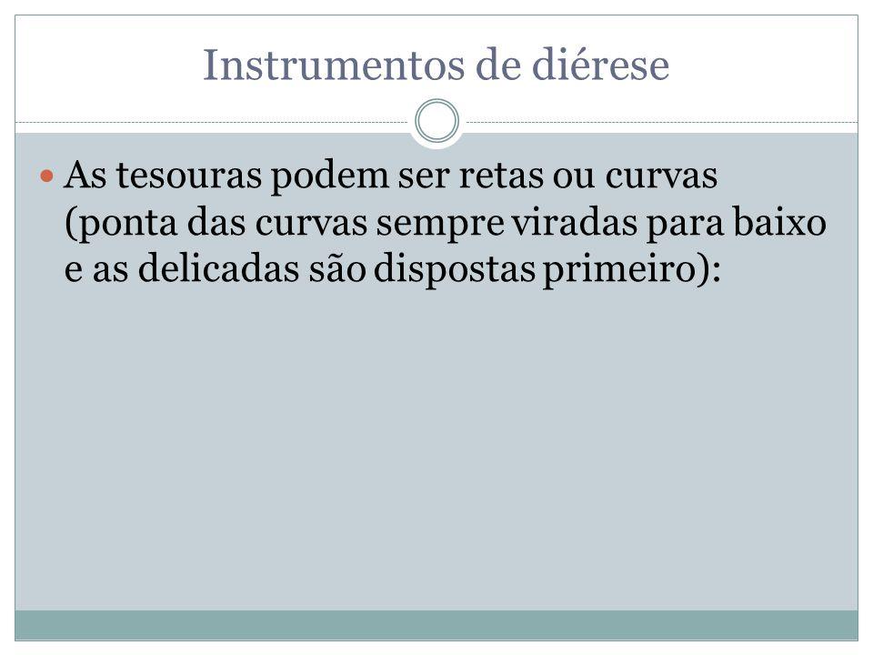 Instrumentos de diérese As tesouras podem ser retas ou curvas (ponta das curvas sempre viradas para baixo e as delicadas são dispostas primeiro):